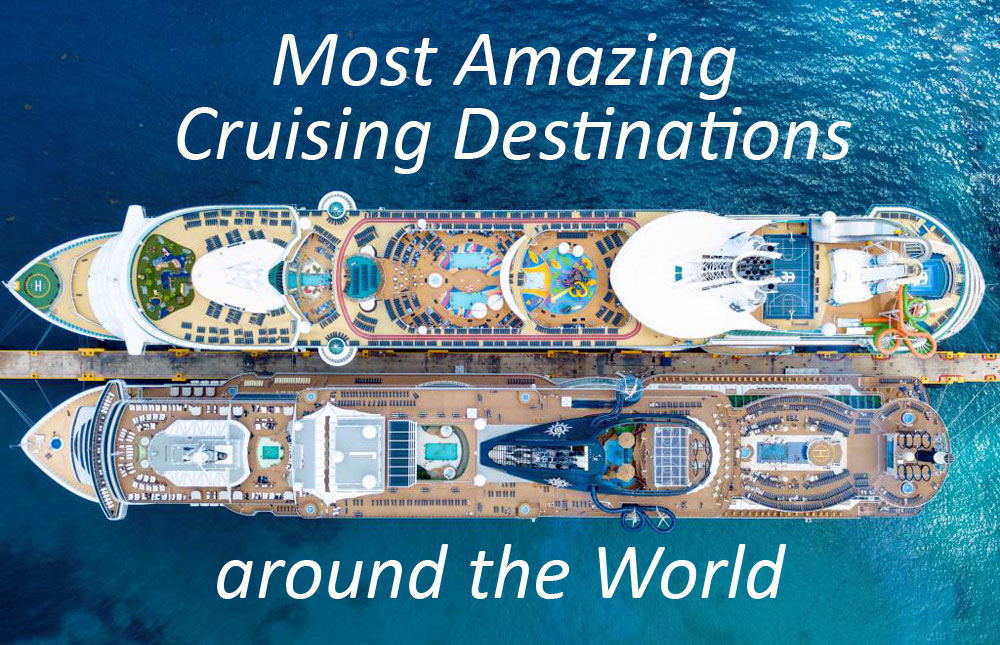 Most Amazing Cruising Destinations around the World